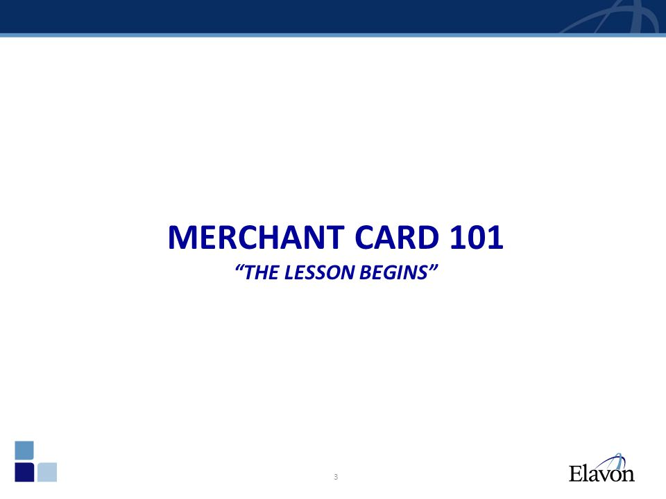 MERCHANT CARD 101 THE LESSON BEGINS 3