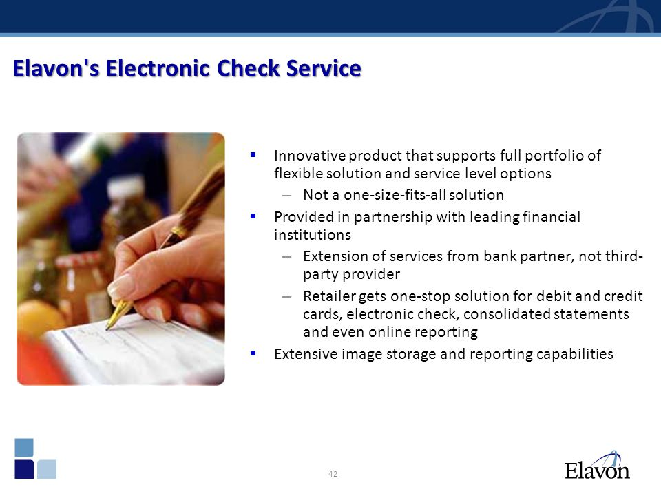 42 Elavon's Electronic Check Service Innovative product that supports full portfolio of flexible solution and service level options – Not a one-size-f