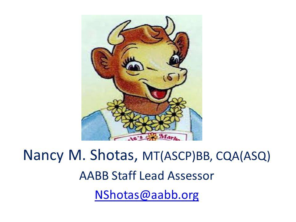Nancy M. Shotas, MT(ASCP)BB, CQA(ASQ) AABB Staff Lead Assessor NShotas@aabb.org