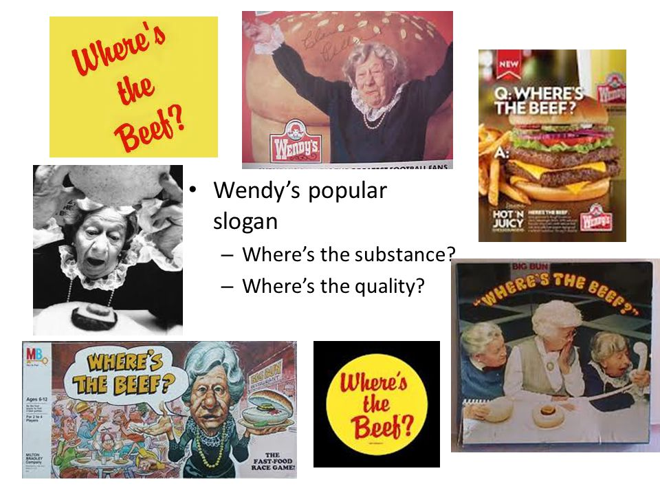 Wendys popular slogan – Wheres the substance? – Wheres the quality?