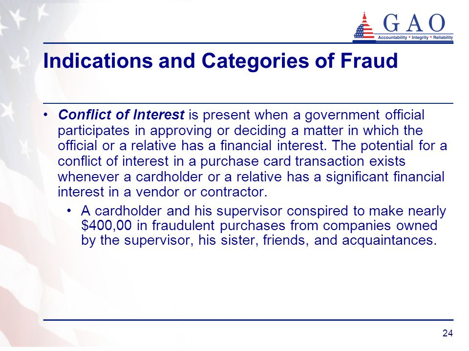 24 Indications and Categories of Fraud Conflict of Interest is present when a government official participates in approving or deciding a matter in wh