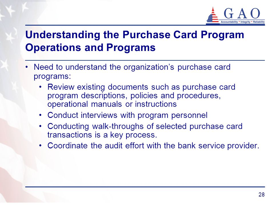 28 Understanding the Purchase Card Program Operations and Programs Need to understand the organizations purchase card programs: Review existing docume