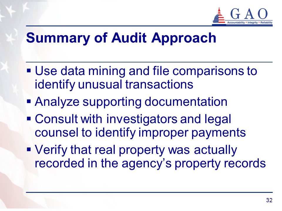 32 Summary of Audit Approach Use data mining and file comparisons to identify unusual transactions Analyze supporting documentation Consult with inves