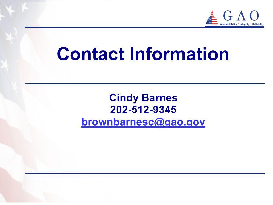 Contact Information Cindy Barnes 202-512-9345 brownbarnesc@gao.gov