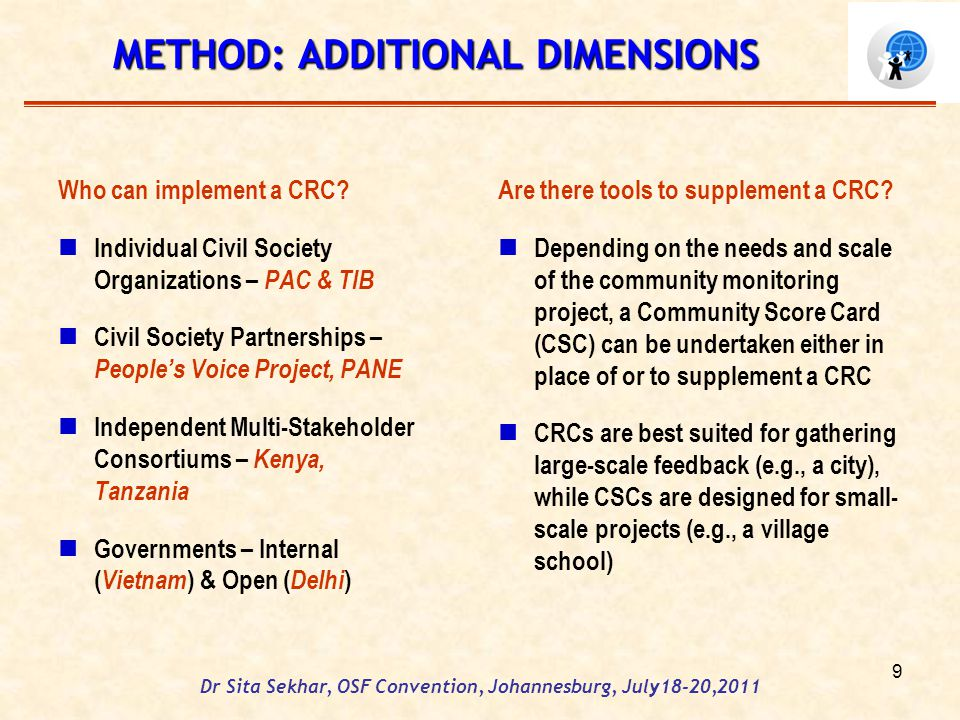 Dr Sita Sekhar, OSF Convention, Johannesburg, July18-20,2011 9 METHOD: ADDITIONAL DIMENSIONS Who can implement a CRC.