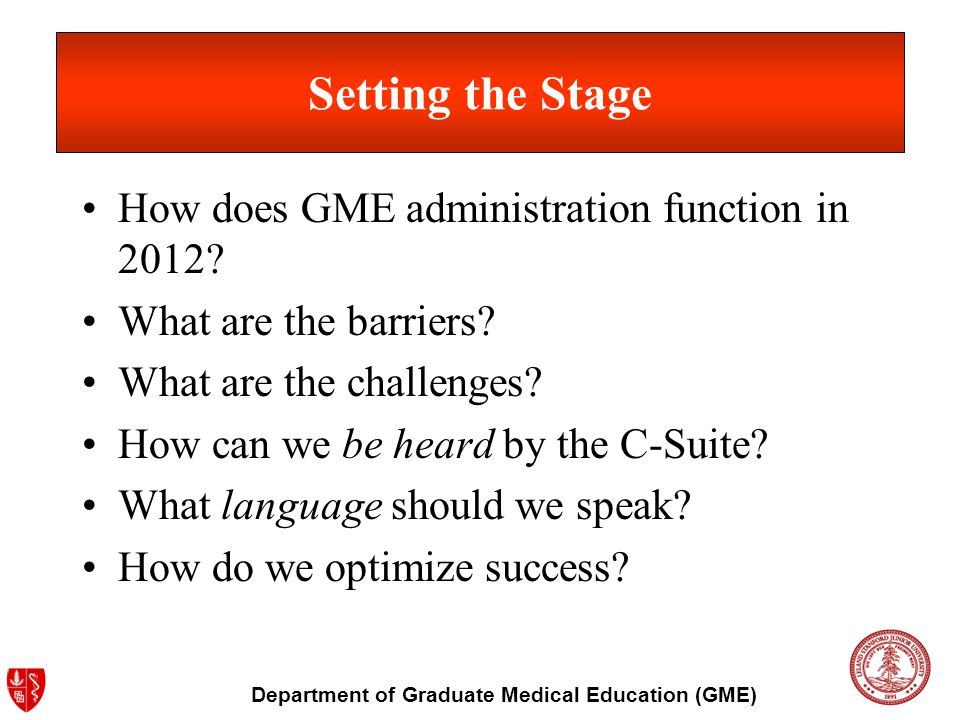 Department of Graduate Medical Education (GME) Setting the Stage How does GME administration function in 2012.