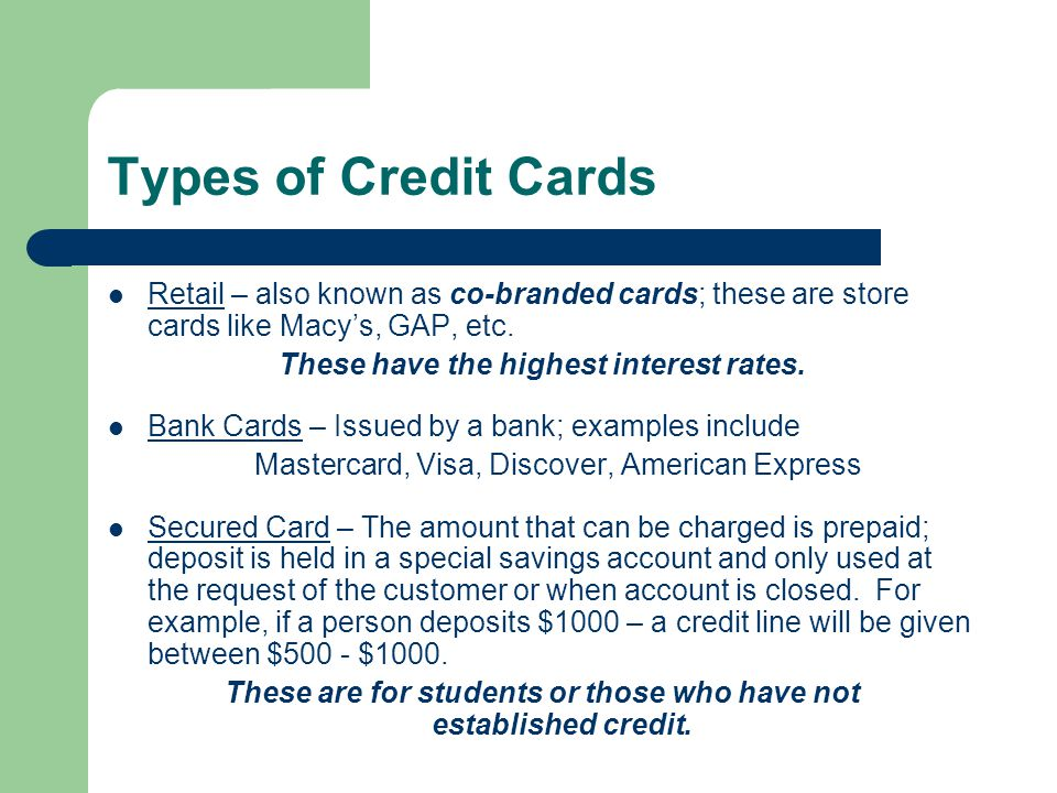 Retail – also known as co-branded cards; these are store cards like Macys, GAP, etc.
