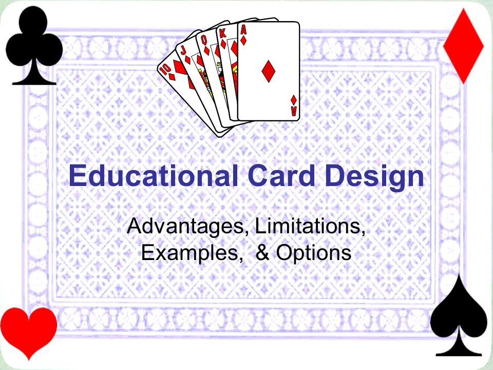 Strengths of Card Games Compact Playable anywhere Mastered quickly Played quickly Good for reinforcing facts, classification, simple relationships