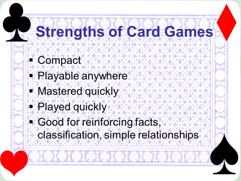 Limitations of Card Games Cant be used for higher level objectives If not designed carefully, could be played for fun without learning Producing more than one deck takes careful planning (use of database or page layout program) and tedious assembly