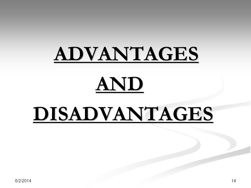 6/2/2014 14 ADVANTAGES ADVANTAGES AND AND DISADVANTAGES DISADVANTAGES