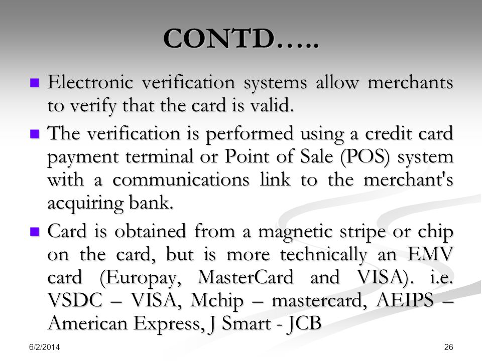6/2/2014 26 CONTD….. Electronic verification systems allow merchants to verify that the card is valid. Electronic verification systems allow merchants