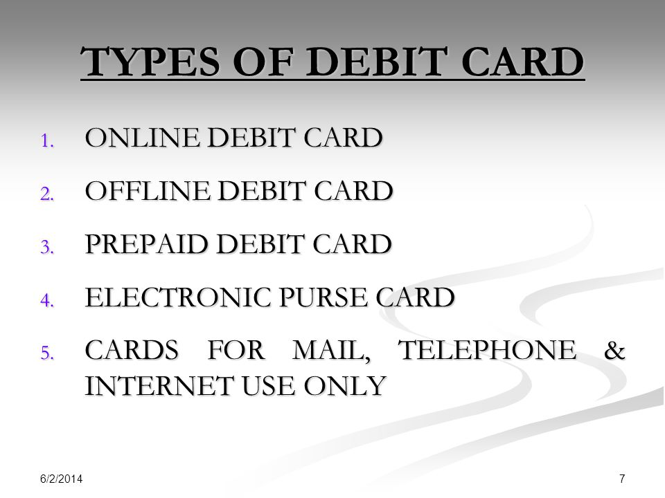 6/2/2014 7 TYPES OF DEBIT CARD 1.ONLINE DEBIT CARD 2.