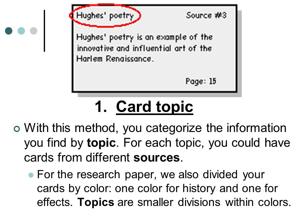 1. Card topic With this method, you categorize the information you find by topic. For each topic, you could have cards from different sources. For the