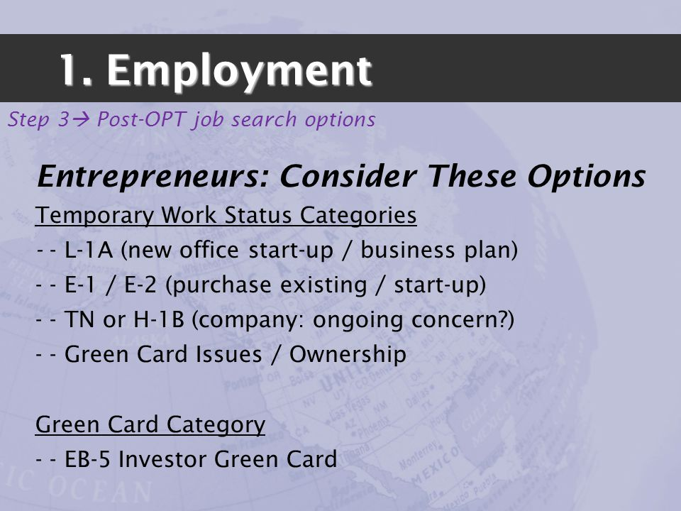 1. Employment Step 3 Post-OPT job search options Entrepreneurs: Consider These Options Temporary Work Status Categories - - L-1A (new office start-up