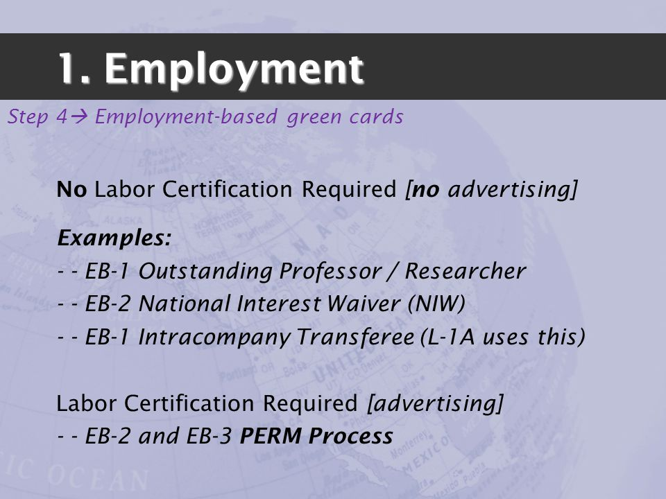 1. Employment Step 4 Employment-based green cards No Labor Certification Required [no advertising] Examples: - - EB-1 Outstanding Professor / Research