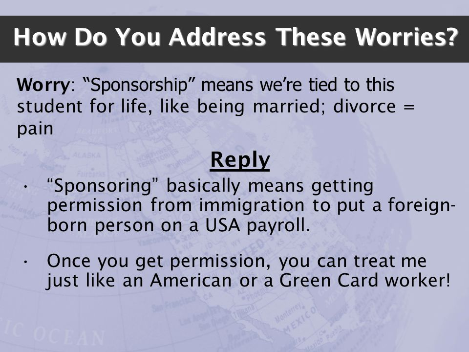 How Do You Address These Worries? Worry: Sponsorship means were tied to this student for life, like being married; divorce = pain Reply Sponsoring bas