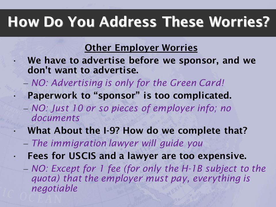 How Do You Address These Worries? Other Employer Worries We have to advertise before we sponsor, and we don't want to advertise. – NO: Advertising is