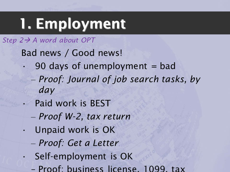 Bad news / Good news! 90 days of unemployment = bad – Proof: Journal of job search tasks, by day Paid work is BEST – Proof W-2, tax return Unpaid work