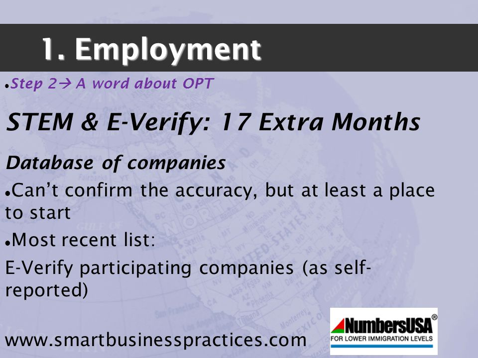 1. Employment Step 2 A word about OPT STEM & E-Verify: 17 Extra Months Database of companies Cant confirm the accuracy, but at least a place to start