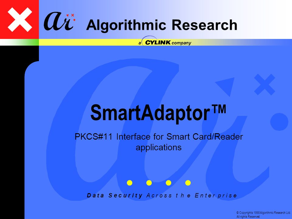 © Copyrights 1998 Algorithmic Research Ltd. All rights Reserved D a t a S e c u r i t y A c r o s s t h e E n t e r p r i s e Algorithmic Research a c
