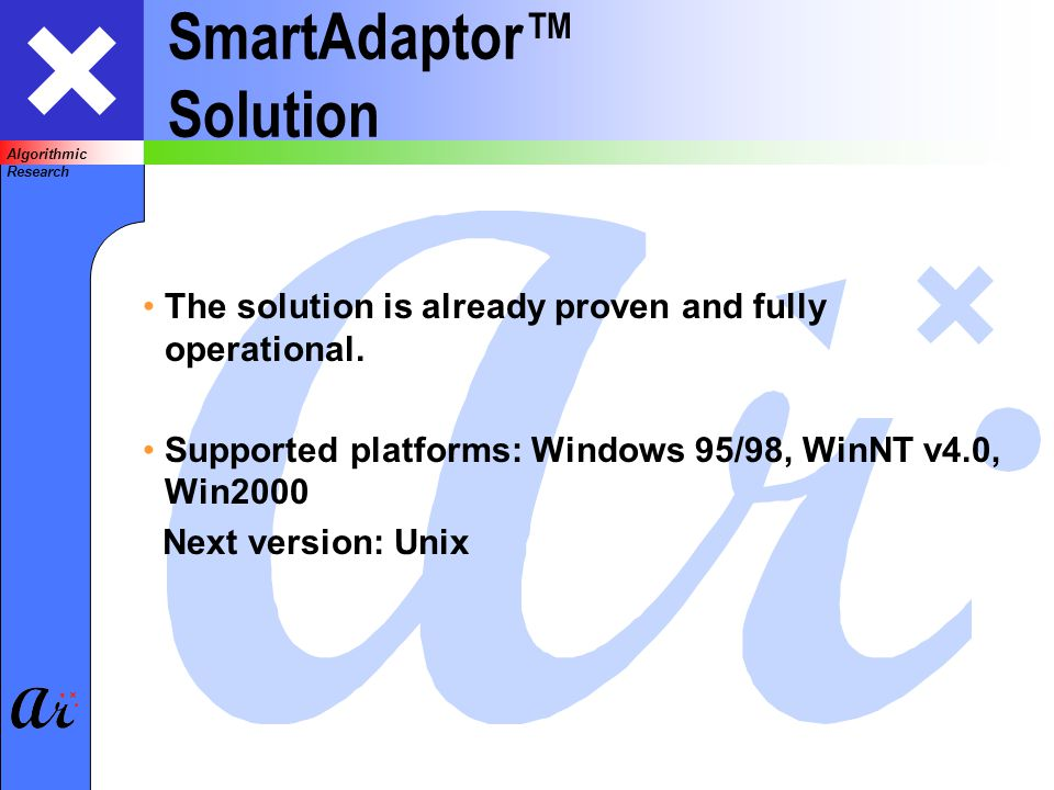 Algorithmic Research SmartAdaptor Solution The solution is already proven and fully operational.