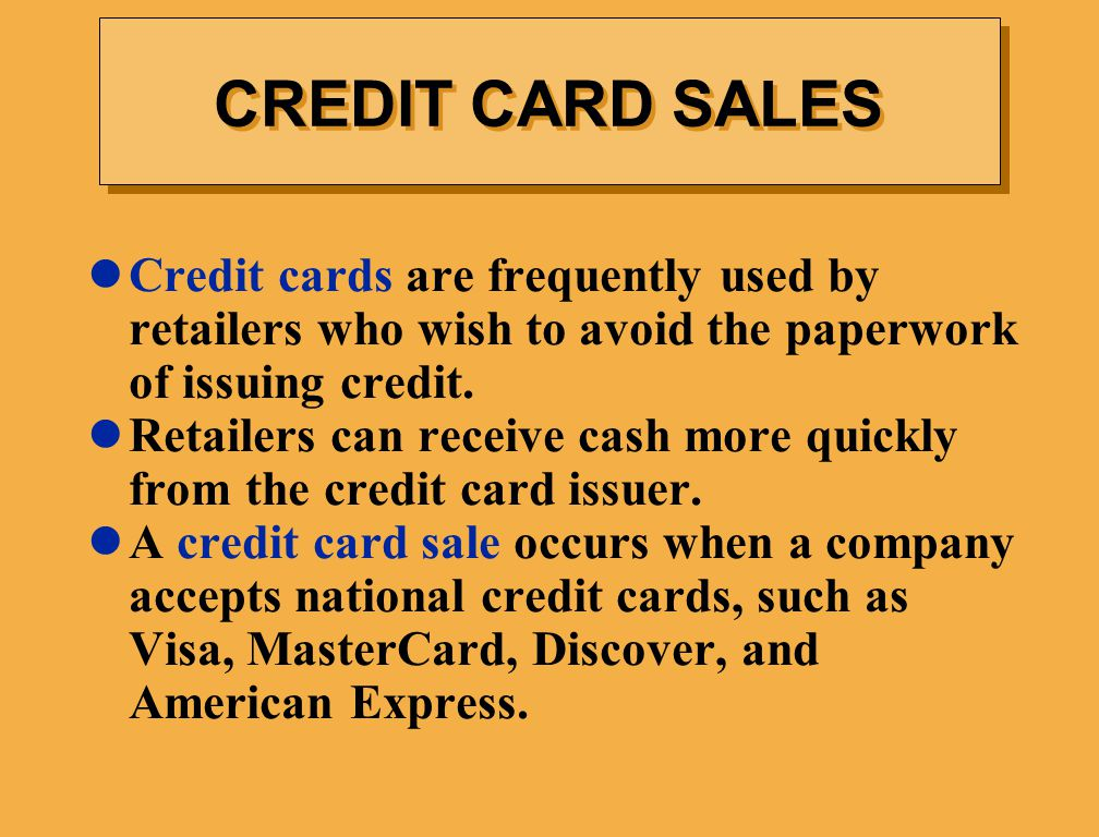 Credit cards are frequently used by retailers who wish to avoid the paperwork of issuing credit.