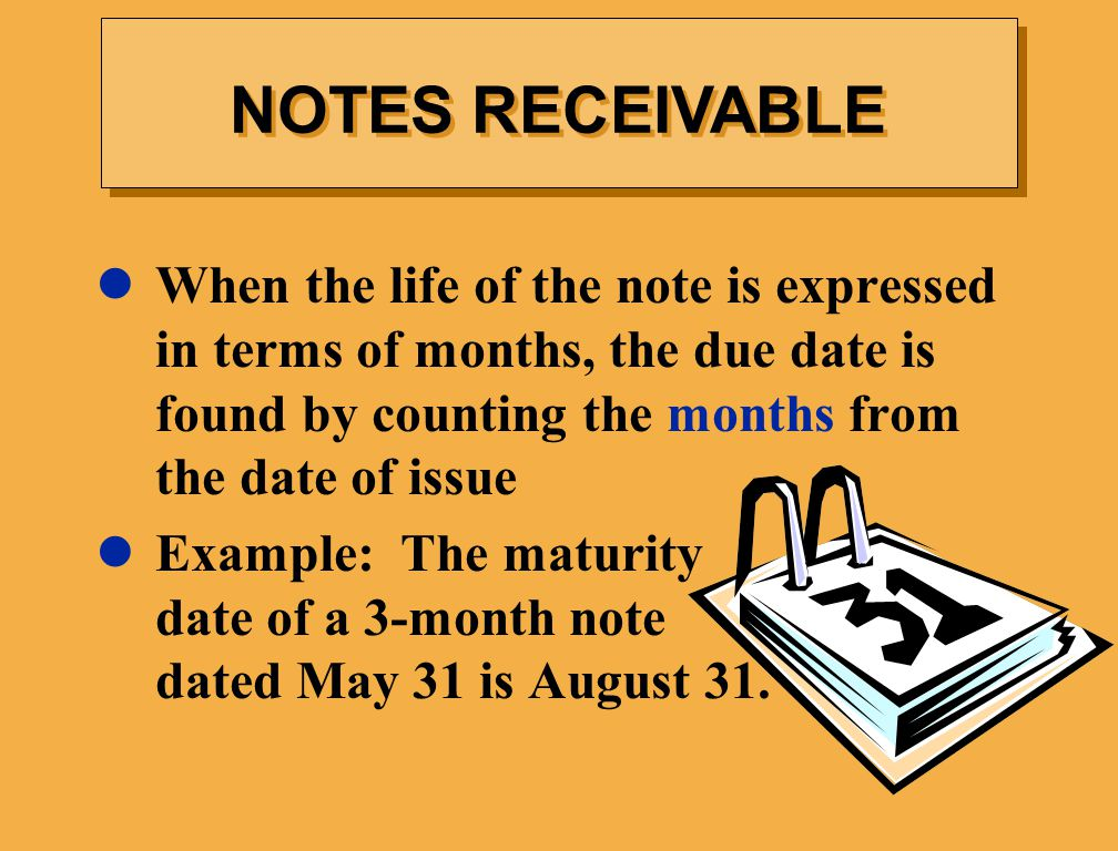 When the life of the note is expressed in terms of months, the due date is found by counting the months from the date of issue Example: The maturity date of a 3-month note dated May 31 is August 31.