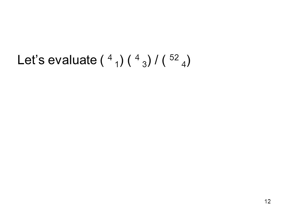 12 Lets evaluate ( 4 1 ) ( 4 3 ) / ( 52 4 )