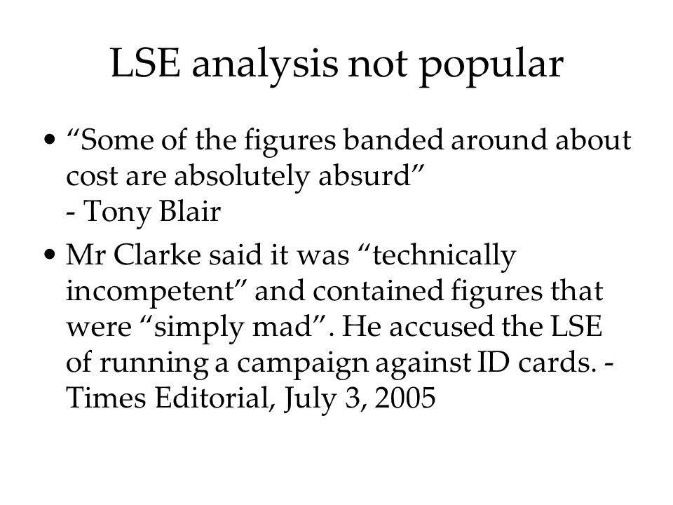 LSE analysis not popular Some of the figures banded around about cost are absolutely absurd - Tony Blair Mr Clarke said it was technically incompetent
