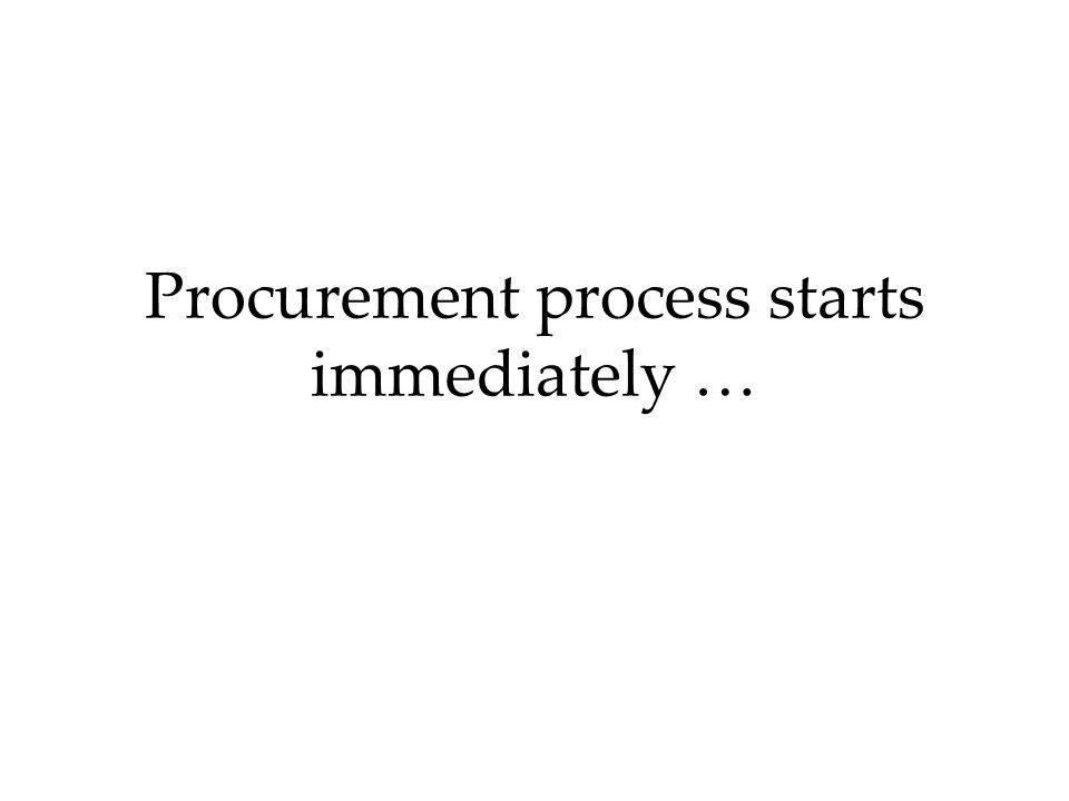 Procurement process starts immediately …