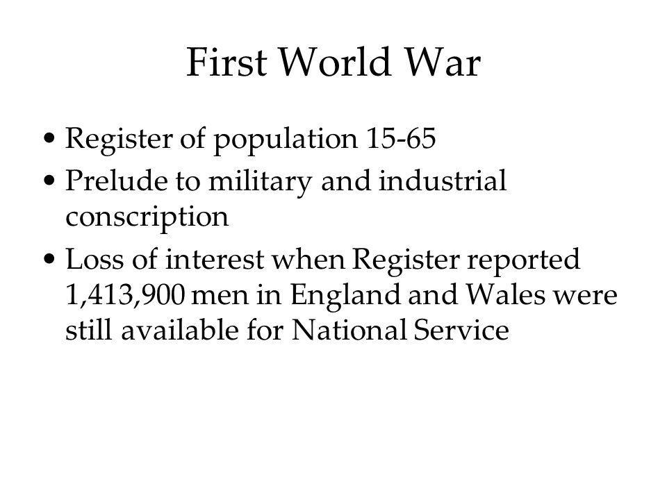 First World War Register of population 15-65 Prelude to military and industrial conscription Loss of interest when Register reported 1,413,900 men in