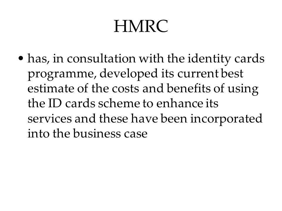 HMRC has, in consultation with the identity cards programme, developed its current best estimate of the costs and benefits of using the ID cards schem
