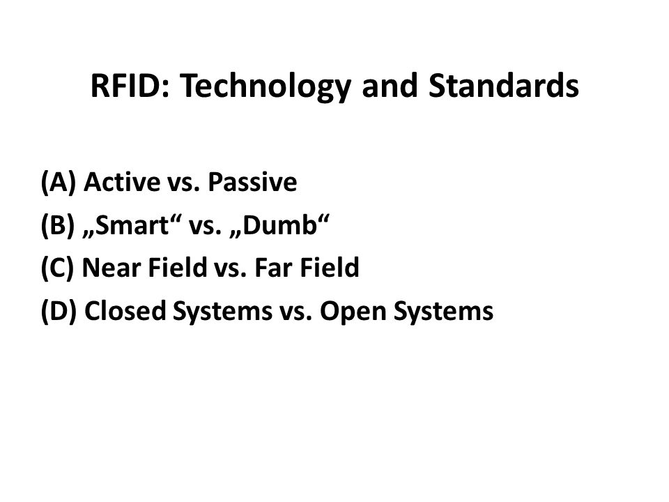 RFID: Technology and Standards (A) Active vs. Passive (B) Smart vs.