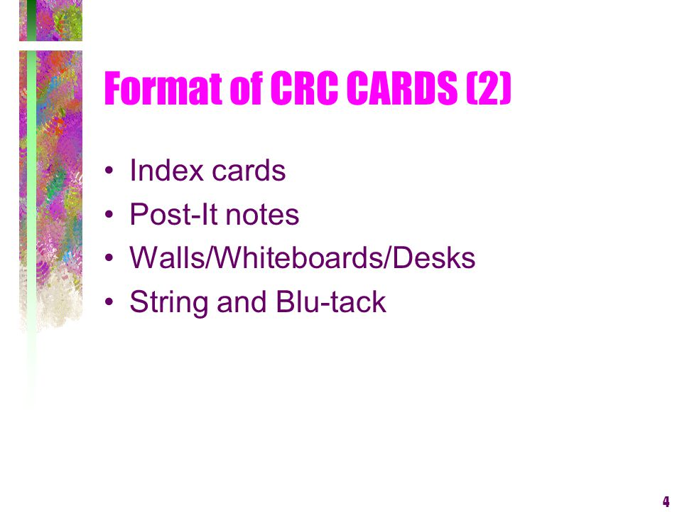 4 Format of CRC CARDS (2) Index cards Post-It notes Walls/Whiteboards/Desks String and Blu-tack