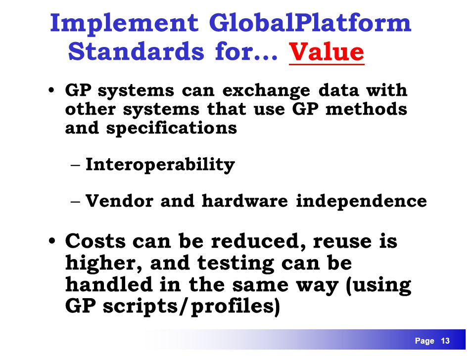 Page 13 GP systems can exchange data with other systems that use GP methods and specifications – Interoperability – Vendor and hardware independence C
