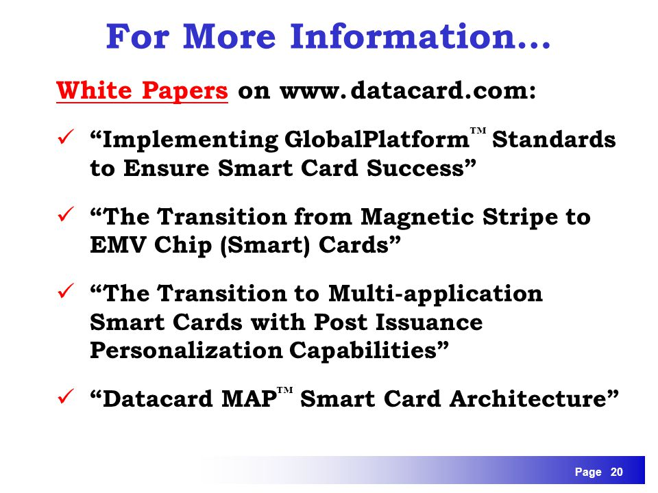 Page 20 White Papers on www. datacard.com: Implementing GlobalPlatform Standards to Ensure Smart Card Success The Transition from Magnetic Stripe to E