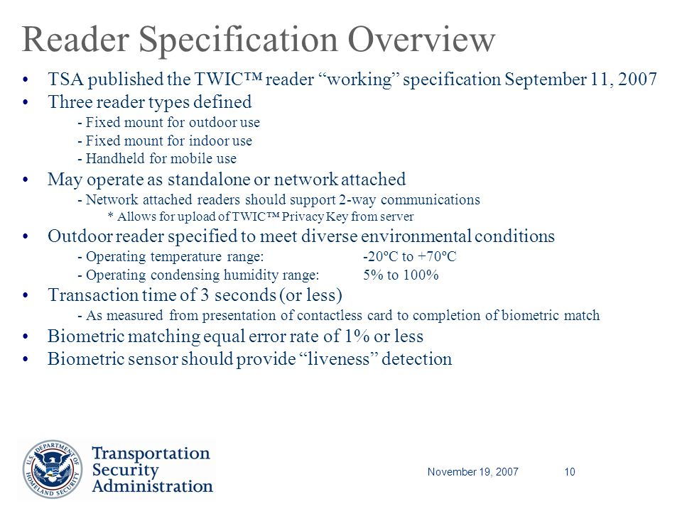 November 19, 200710 Reader Specification Overview TSA published the TWIC reader working specification September 11, 2007 Three reader types defined o