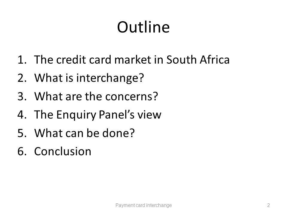 Outline 1.The credit card market in South Africa 2.What is interchange.