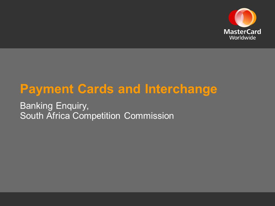 Payment Cards and Interchange Banking Enquiry, South Africa Competition Commission