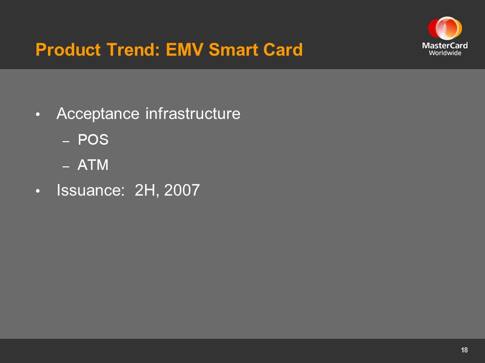 18 Product Trend: EMV Smart Card Acceptance infrastructure – POS – ATM Issuance: 2H, 2007