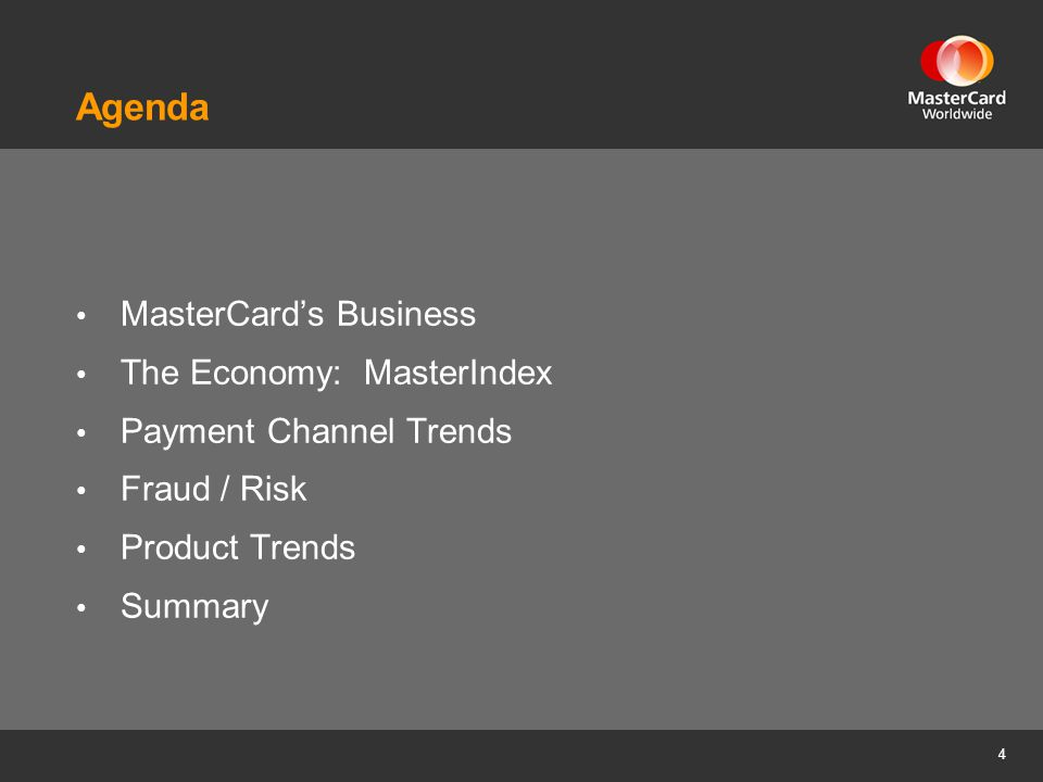 4 Agenda MasterCards Business The Economy: MasterIndex Payment Channel Trends Fraud / Risk Product Trends Summary