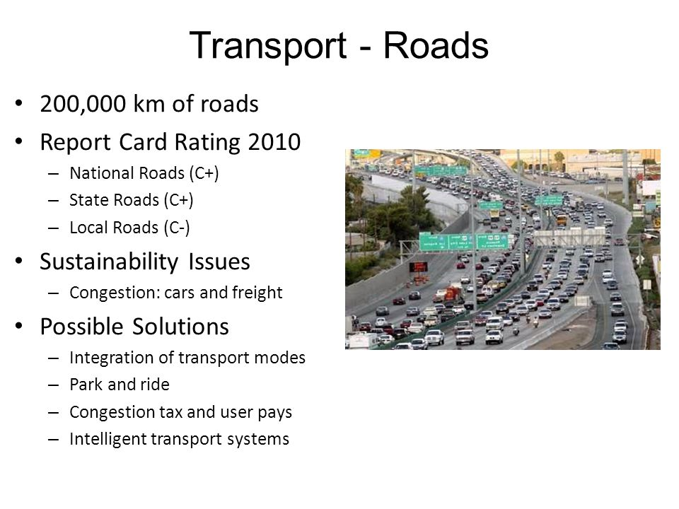 Transport - Roads 200,000 km of roads Report Card Rating 2010 – National Roads (C+) – State Roads (C+) – Local Roads (C-) Sustainability Issues – Cong