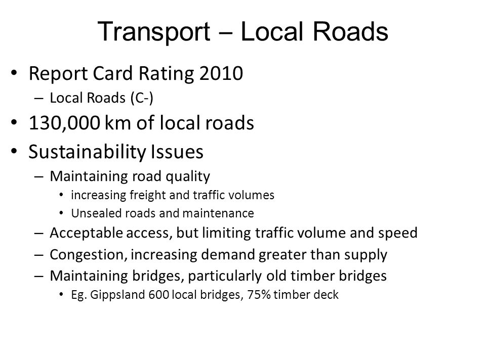 Transport – Local Roads Report Card Rating 2010 – Local Roads (C-) 130,000 km of local roads Sustainability Issues – Maintaining road quality increasi