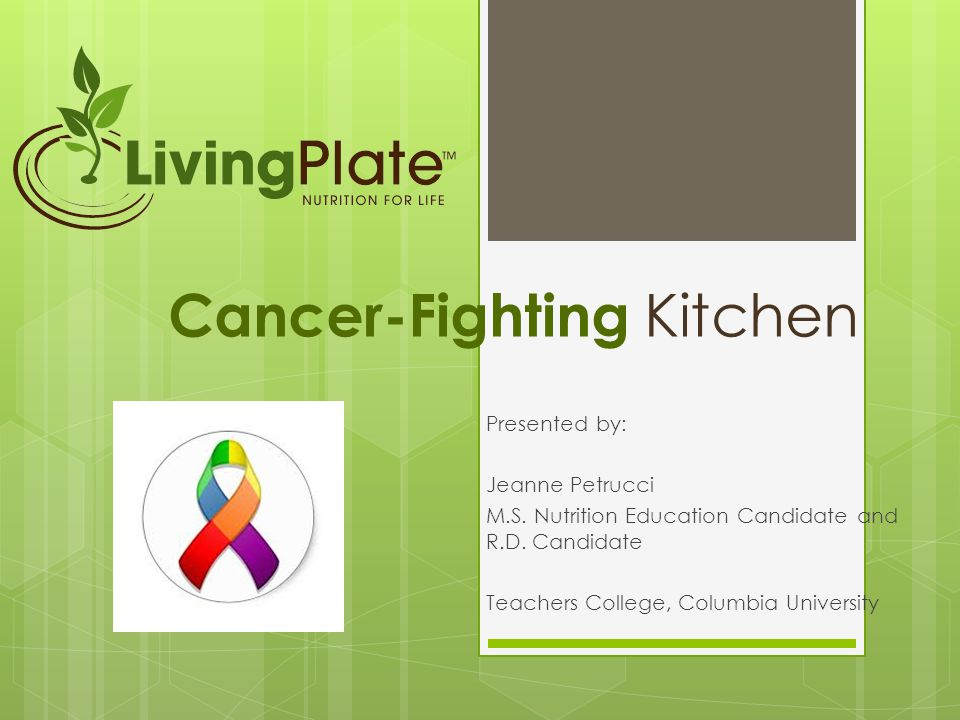Cancer-Fighting Kitchen Presented by: Jeanne Petrucci M.S.