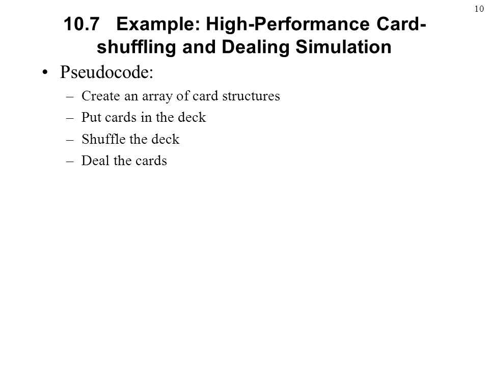 Example: High-Performance Card- shuffling and Dealing Simulation Pseudocode: –Create an array of card structures –Put cards in the deck –Shuffle the deck –Deal the cards