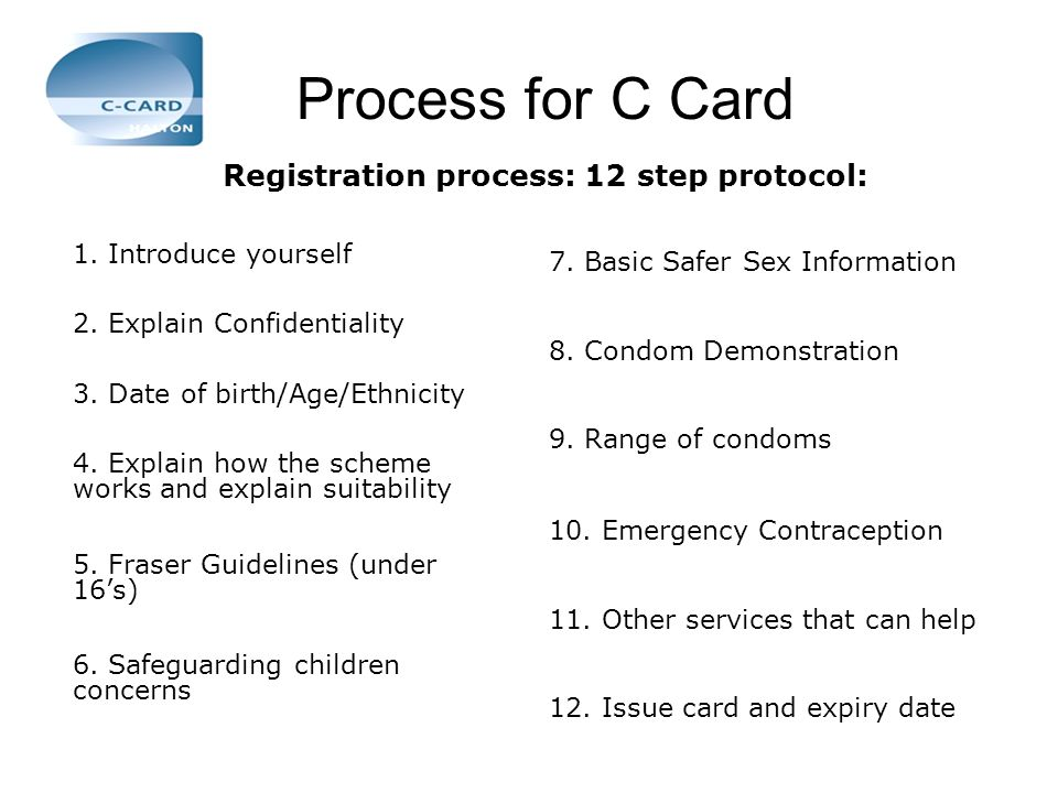 Process for C Card 1.Introduce yourself 2. Explain Confidentiality 3.