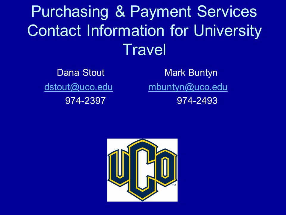 Purchasing & Payment Services Contact Information for University Travel Dana Stout Mark Buntyn dstout@uco.edu mbuntyn@uco.edudstout@uco.edumbuntyn@uco