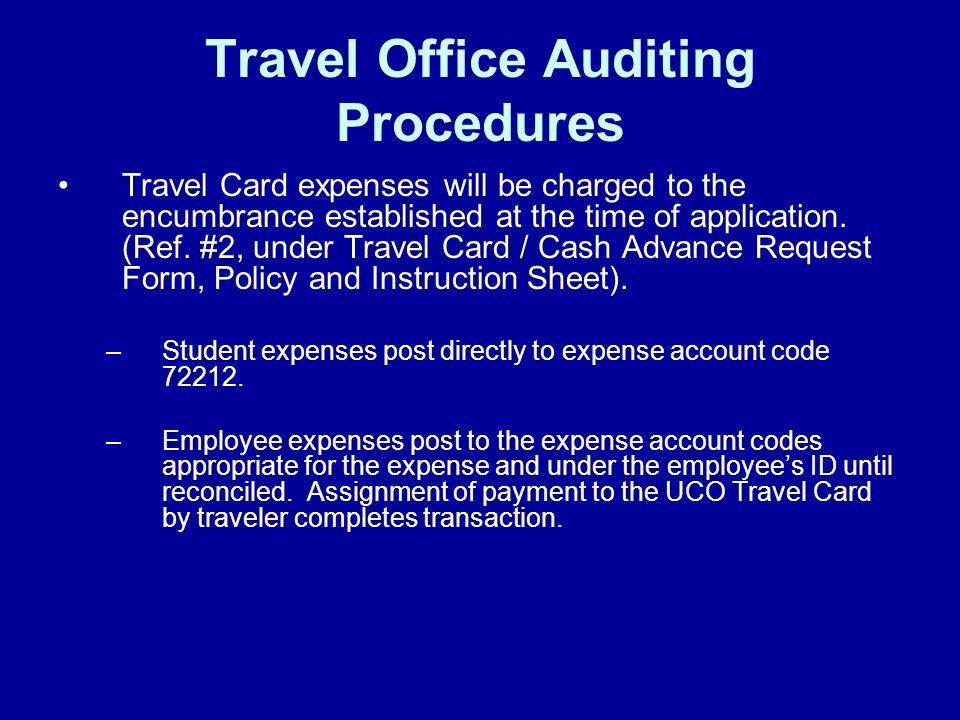 Travel Office Auditing Procedures Travel Card expenses will be charged to the encumbrance established at the time of application. (Ref. #2, under Trav
