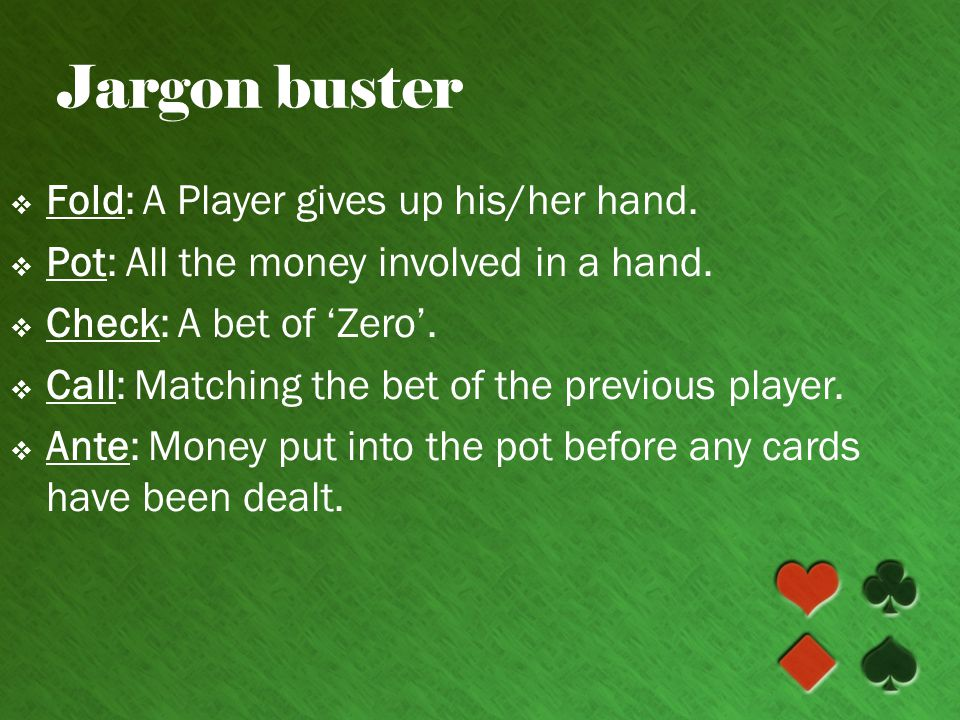 Jargon buster Fold: A Player gives up his/her hand.