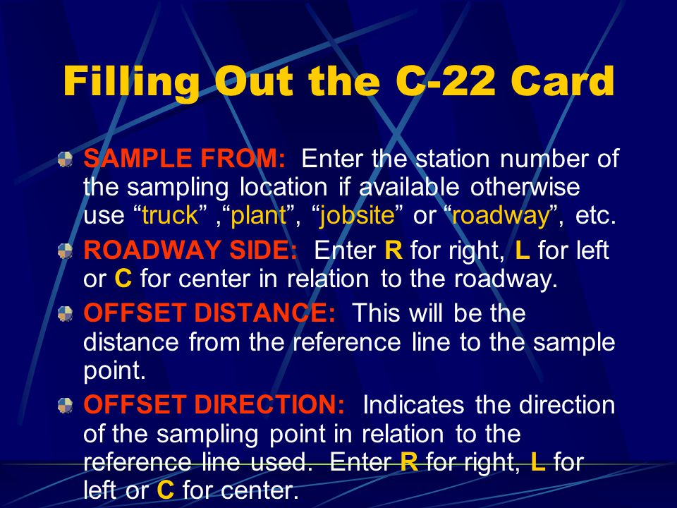 Filling Out the C-22 Card DATE SAMPLED: This will be the date that the sample was taken. STATION FROM: This will be the BEGINNING STATION of the area